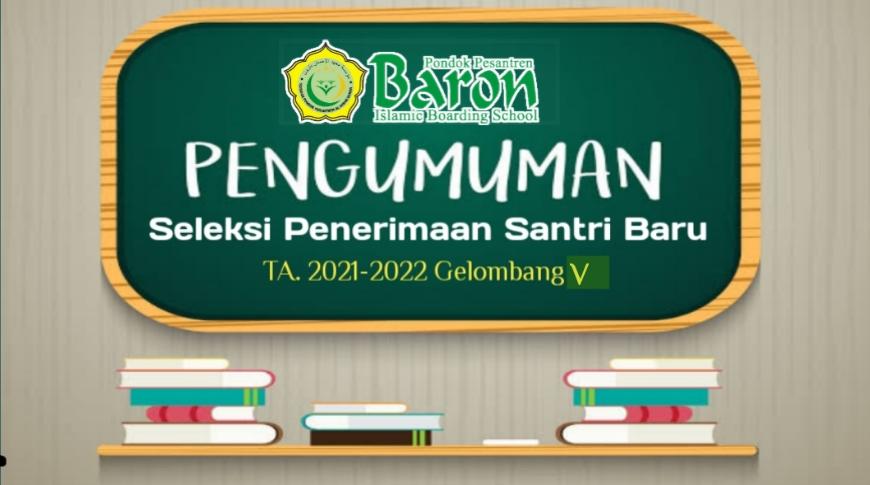 Pengumuman Hasil Tes dan Wawancara Seleksi Penerimaan Santri Baru TA. 2021/2022 Gelombang V Pondok Pesantren Baron (Pusat)